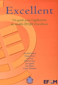 Yves Van nuland et Georges Broux - Excellent - Un guide pour l'application du modèle EFQM d'excellence.