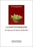 Yves Vanopdenbosch - La phytothérapie - Se soigner par les plantes médicinales.