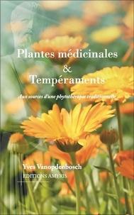 Yves Vanopdenbosch - Plantes médicinales & tempéraments - Aux sources d'une phytothérapie traditionnelle.