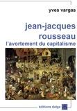 Yves Vargas - Jean-Jacques Rousseau - L'avortement du capitalisme.
