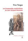 Yves Vargas - Les promenades matérialistes de Jean-Jacques Rousseau.