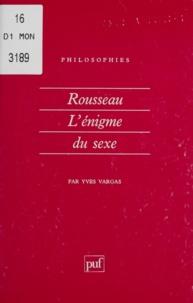 Yves Vargas - ROUSSEAU. - L'énigme du sexe.