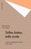 Yves Vargas et Pierre Roche - Telles luttes, telle école - Le P.C.F. et l'école, 1944-1978.