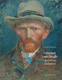 Yves Vasseur - Van Gogh - Questions d'identité.