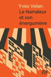 Yves Velan - Le narrateur et son énergumène.