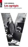 Yves Verneuil - Les agrégés - Histoire d'une exception française.