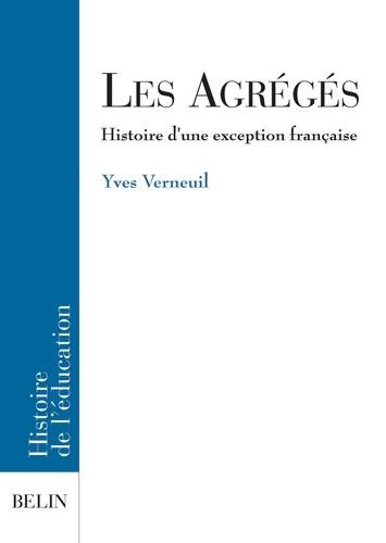 Les Agrégés. Histoire d'une exception française