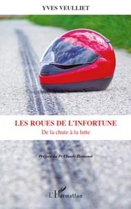 Yves Veulliet - Les roues de l'infortune - De la chute à la lutte.