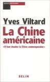 """Yves Viltard - La Chine américaine - """"Il faut étudier la Chine contemporaine""""."""