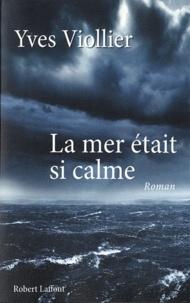 Yves Viollier - La mer était si calme.