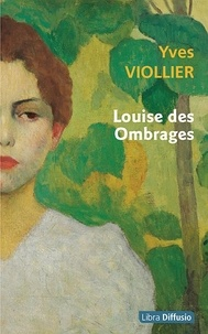 Yves Viollier - Louise des ombrages.