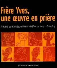 Yves Vitry - Frère Yves, une oeuvre en prière.