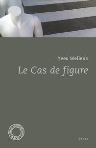 Yves Wellens - Le cas de figure.