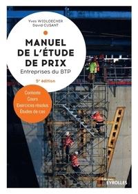 Yves Widloecher et David Cusant - Manuel de l'étude de prix pour les entreprises du BTP - Contexte, cours, exercices résolus, études de cas.