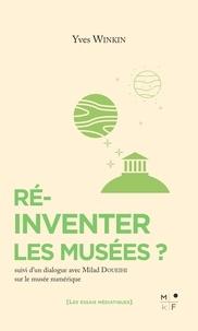 Yves Winkin - Réinventer les musées ? - Suivi d'un dialogue sur le musée numérique.