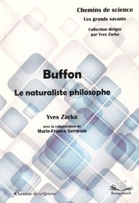 Yves Zarka - Buffon - Le naturaliste philosophe.