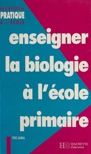 Yves Zarka - Enseigner la biologie à l'école primaire.