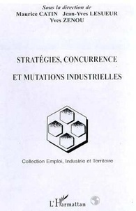 Yves Zenou et  Collectif - Stratégies, concurrence et mutations industrielles.