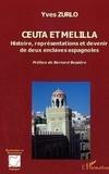 Yves Zurlo - Ceuta et Melilla - Histoire, représentations et devenir de deux enclaves espagnoles.