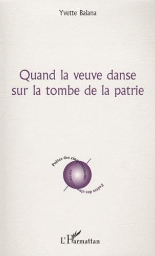 Yvette Balana - Quand la veuve danse sur la tombe de la patrie.