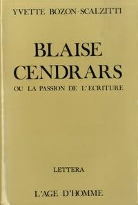 Yvette Bozon-Scalzitti - Blaise Cendrars ou la passion de l'écriture.