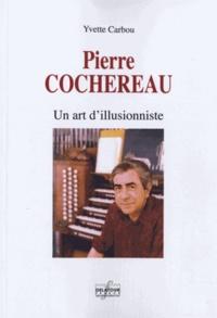 Yvette Carbou - Pierre Cochereau - Un art d'illusionniste.