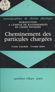 Yvette Cauchois et Yvonne Héno - Introduction à l'emploi de rayonnements en chimie physique (1). Cheminement des particules chargées.