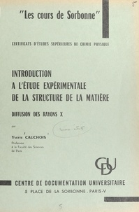 Yvette Cauchois - Introduction à l'étude expérimentale de la structure de la matière - Diffusion des rayons X.