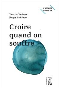 Yvette Chabert et Roger Philibert - Croire quand on souffre ?.