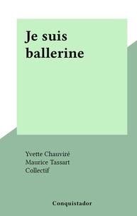 Yvette Chauviré et  Collectif - Je suis ballerine.