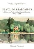 Yvette Chigot-Andrieu - Le vol des palombes - Mémoires d'une institutrice aux Settons (1947-1952).