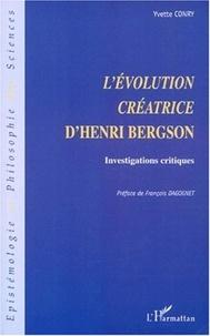 Yvette Conry - L'évolution créatrice d'Henri Bergson. - Investigations critiques.