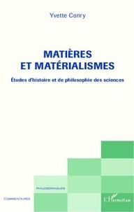 Yvette Conry - Matières et matérialismes - Etudes d'histoire et de philosophie des sciences.
