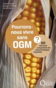 Pourrons-nous vivre sans OGM ?- 60 clés pour comprendre les biotechnologies végétales - Yvette Dattée pdf epub
