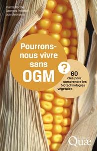 Yvette Dattée et Georges Pelletier - Pourrons-nous vivre sans OGM ? - 60 clés pour comprendre les biotechnologies végétales.