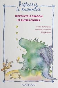 Yvette de Fonclare et Gilles Laurendon - Hippolyte le dragon et autres contes.