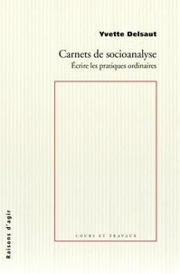Yvette Delsaut - Carnets de socioanalyse - Ecrire les pratiques ordinaires.