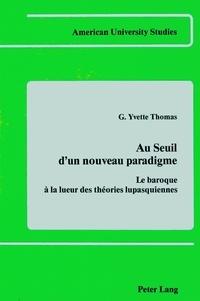 Yvette g. Thomas - Au seuil d'un nouveau paradigme - Le baroque à la lueur des théories lupasquiennes.