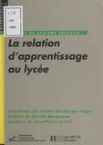 Yvette Ginsburger-Vogel et  Collectif - La relation d'apprentissage au lycée.