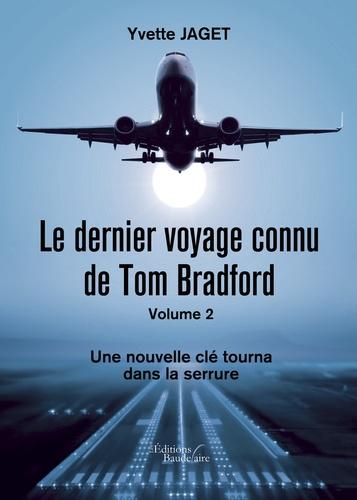 Yvette Jaget - Le dernier voyage connu de tom Bradford - Tome 2, Une nouvelle clé tourna dans la serrure.