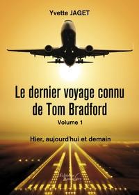 Yvette Jaget - Le dernier voyage connu de Tom Bradfort Tome 1 : Hier, aujourd'hui et demain.