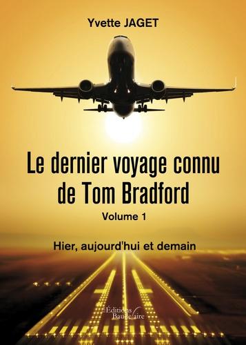 Le dernier voyage connu de Tom Bradfort Tome 1 Hier, aujourd'hui et demain