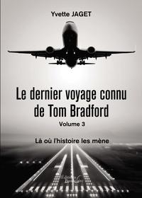 Yvette Jaget - Le dernier voyage connu de Tom Bradfort Tome 3 : Là où l'histoire les mène.