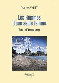 Yvette Jaget - Les hommes d'une seule femme Tome 1 : L'homme-image.