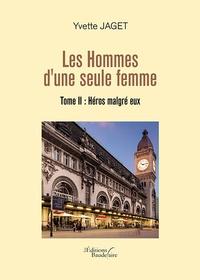 Yvette Jaget - Les hommes d'une seule femme Tome 2 : Héros malgré eux.