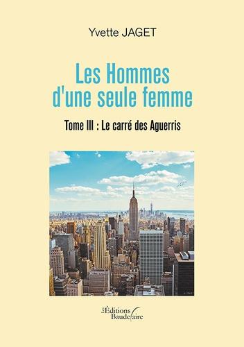 Yvette Jaget - Les hommes d'une seule femme Tome 3 : Le carré des aguerris.
