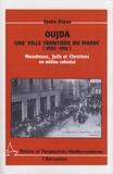 Yvette Katan - Oujda, une ville frontière du Maroc (1907-1956) - Musulmans, juifs et chrétiens en milieu colonial.