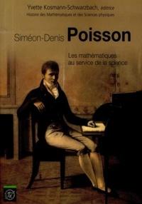 Yvette Kosmann-Schwarzbach - Simeon-Denis Poisson - Les mathématiques au service de la science.
