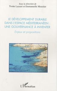 Yvette Lazzeri et Emmanuelle Moustier - Le développement durable dans l'esapce Méditerranéen: une gouvernance à inventer - Enjeux et propositions.