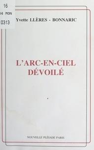 Yvette Llères-Bonnaric et Michel Bénard - L'arc-en-ciel dévoilé.